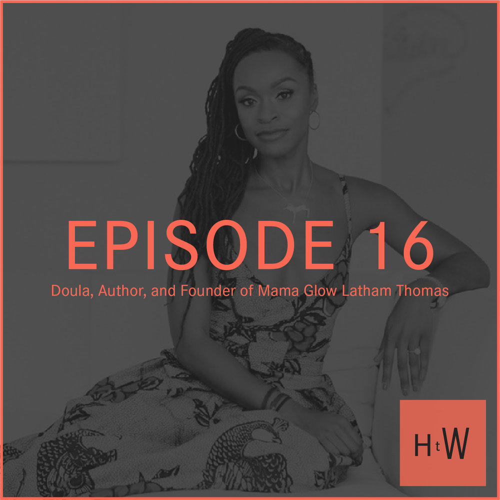 EPISODE 16 :  Founder of Mama Glow, Author and Doula Latham Thomas