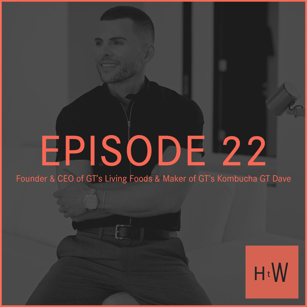 EPISODE 22 :  Founder & CEO of GT's Living Foods GT Dave
