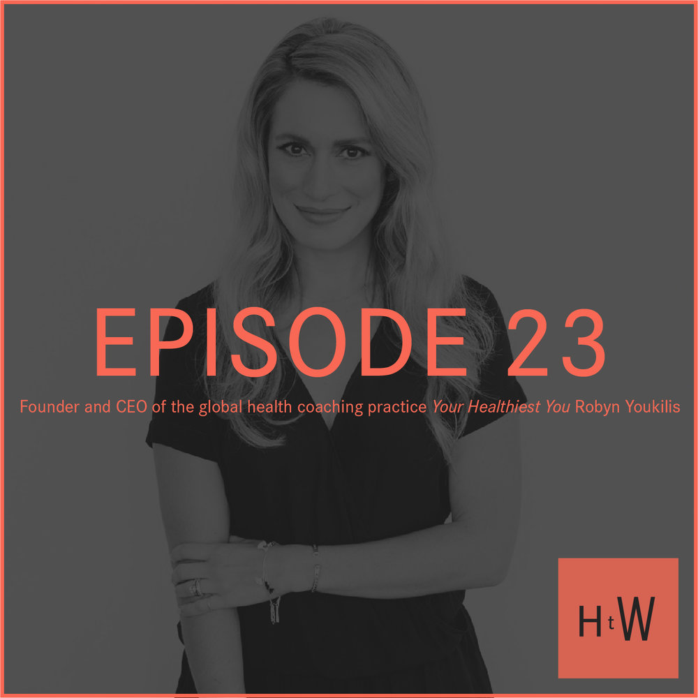 EPISODE 23 :  Founder & CEO  Your Healthiest You  Robyn Youkilis