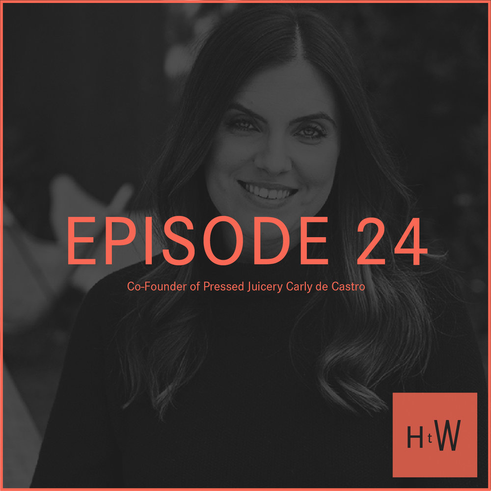 EPISODE 24 :  Co-Founder of Pressed Juicery Carly de Castro