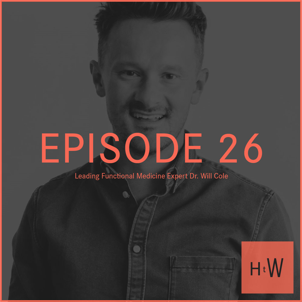 EPISODE 26 :  Leading Functional Medicine Expert Dr. Will Cole