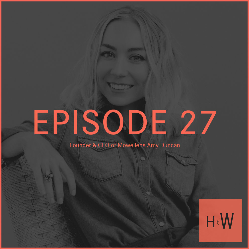 EPISODE 27 :  Founder & CEO of Mowellens Amy Duncan
