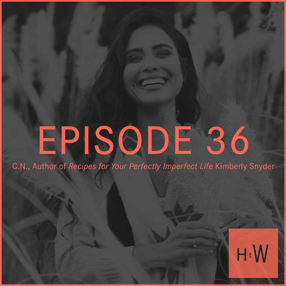 EPISODE 36 :  C.N., Author of  Recipes for Your Perfectly Imperfect Life  Kimberly Snyder
