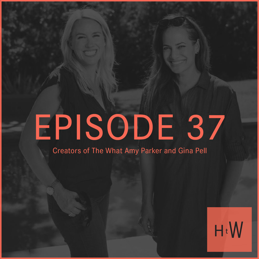 EPISODE 37 :  Creators of The What Amy Parker and Gina Pell
