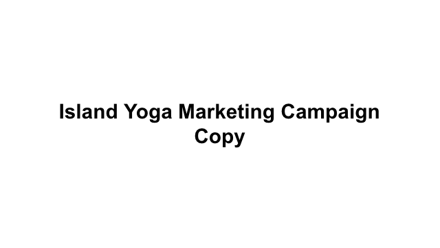 Island Yoga Marketing Campaign Copy