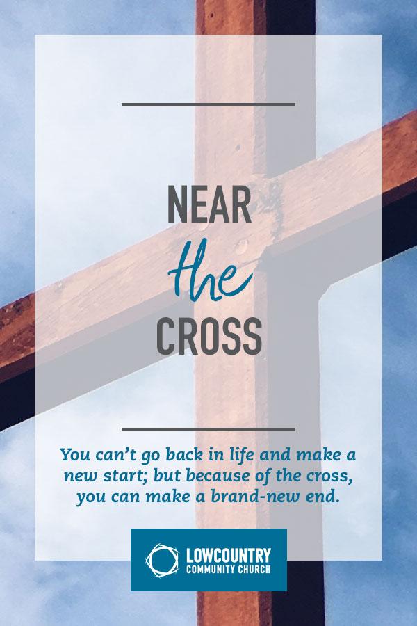 Near the Cross  | LowCountry Community Church | Bluffton, SC