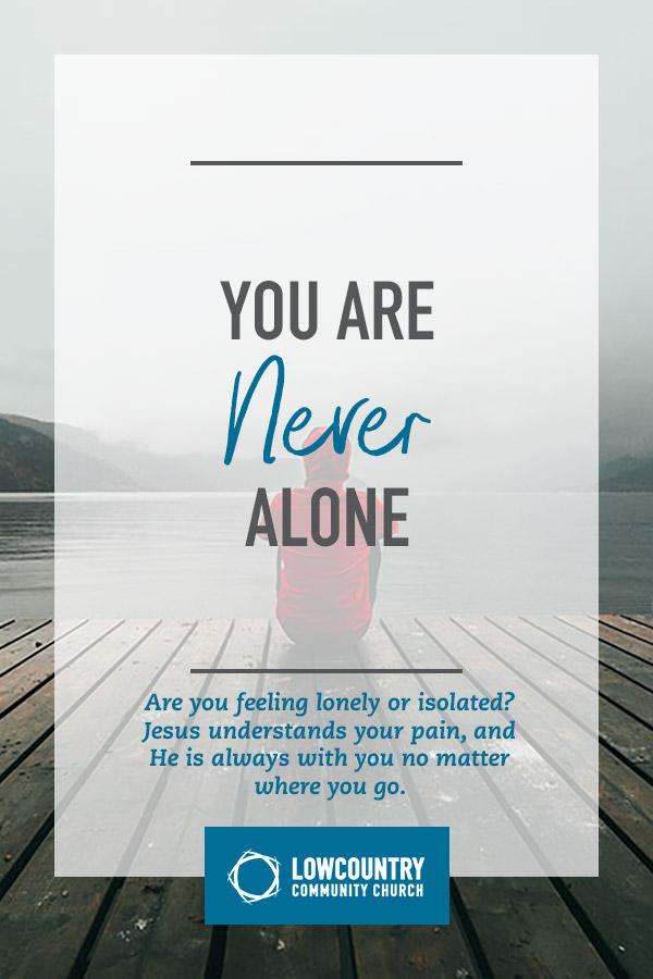lowcountrycommunitychurch_bluffton_sc_you_are_never_alone.jpg