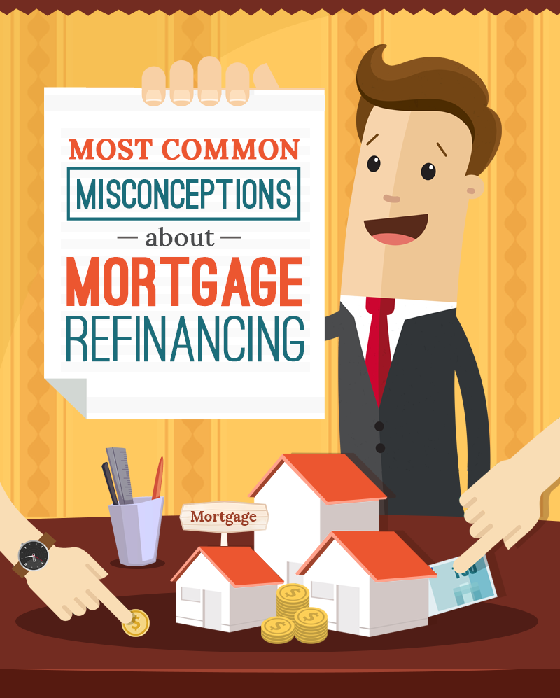 Debunking The Most Common Misconceptions About Mortgage Refinancing