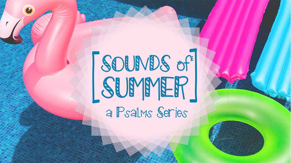 Inflatable pink flamingo, inner tube, and pool lounge all float in a clear blue pool. 'Sounds of summer, a Psalms Series' is superimposed