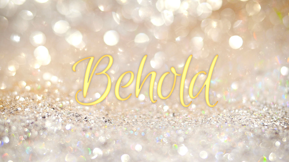 Shimmery golden background, sparkles everywhere, 'Behold' is written in golden glowing text