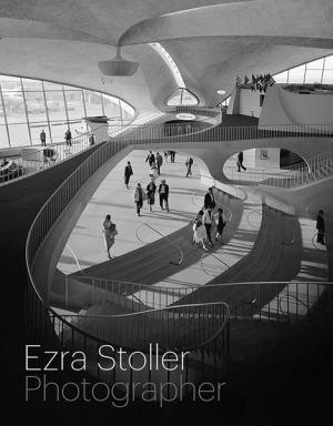 Cover for Ezra Stoller: Photographer (Yale University Press, 2012), featuring TWA Terminal, by Eero Saarinen.© Ezra Stoller | Esto | Yossi Milo GalleryBook