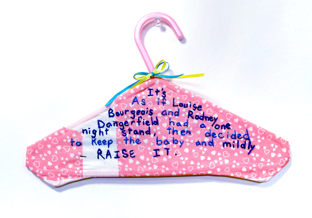 """""""It's as if Louise Bourgeois and Rodney Dangerfield had a one night stand, then decided to keep the baby and mildly raise it.""""  Additional Details: This was a musing I had one day. What would be my creative creation story? Sadly, they have both passed on, making me an orphaned artist."""