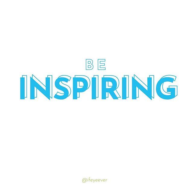 Go ahead. Inspire away! Www.ifeyeever.com