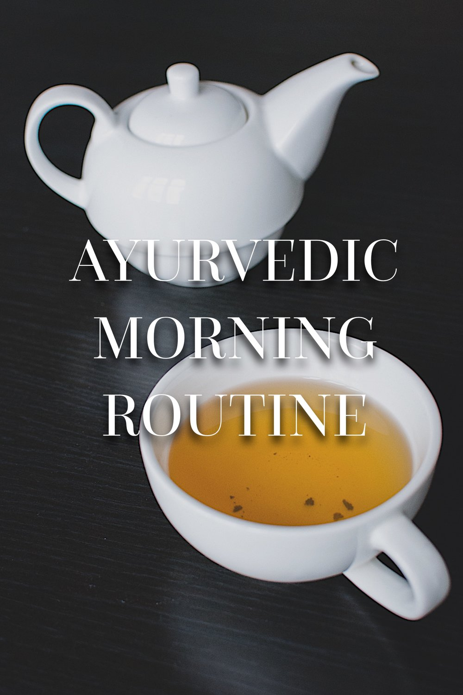 ayurvedic morning routine, ayurvedic medicine, ayurveda for beginners, tea, herbal tea, holistic medicine, natural remedies