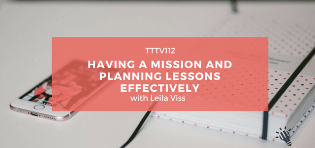 CPTP112-Having-a-Mission-and-Planning-Lessons-Effectively-with-Leila-Viss-2.png