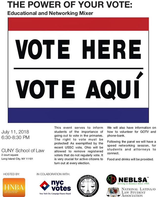 The HNBA Law Student Division, Region II in partnership with NLLSA invites you to our event The Power of your Vote: Educational and Networking Mixer. Additional partners include NYC Votes from the New York City Campaign Finance Board, MetroLALSA, Inc., and the Northeast Region of the National Black Law Students Association to bring you a training on the importance of voting. A few weeks ago the Supreme Court ruled that states may disenfranchise voters for voting infrequently. It is important that we use this power to represent and protect our communities. Join us on Wednesday, July 11th from 6:30pm-8:30pm at CUNY School of Law to learn more about the importance of voting and how you can become involved in activities like GOTV in your community. The program will be followed by speed networking between lawyers and students. Beverages and food will be served. #NYC #CUNYLaw #HNBA #Vote #Vote #VOTEToday