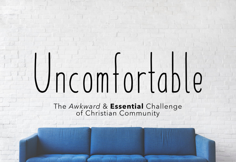 uncomfortable - Four week series on living in Gospel Community!