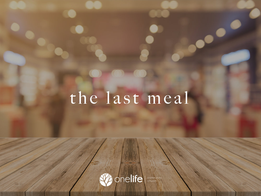 The last meal - Seven week series on the last meal Jesus had with His disciples, and how we should apply it to our lives!