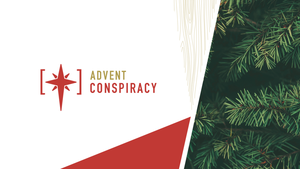 advent conspiracy - December 2018!