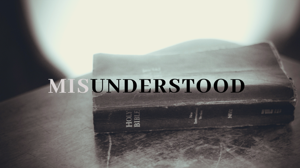 misunderstood - There's some things we might have been getting wrong… let's look to the Scriptures to straighten our path!