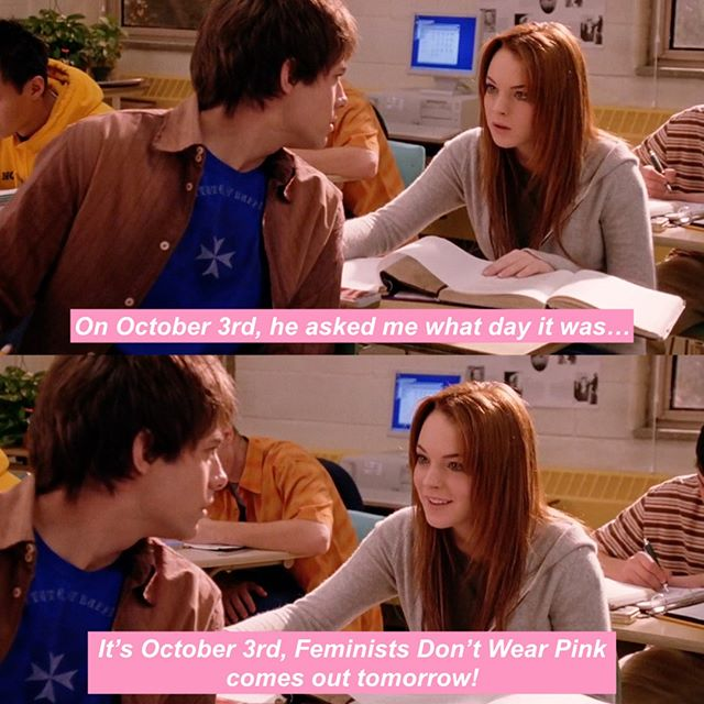It's October 3rd, it's Wednesday, it's #meangirlsday, Feminists Don't Wear Pink comes out tomorrow. There is nothing else to say.  #FDWP 👫❌👚 #feminist #girlpower #women #womenempowerment #intersectionalfeminism #feminism #girl #feministquotes #feminismquotes #quotes #quotestoliveby #strongwomen #pinkfeminist #feministsdontwearpink #girlup #girlupcampaign #bookstagram #freeperiods #meangirls #october3rd