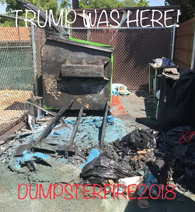 "PSA: apparently our ""president"" has moved from a dumpster fire of a politician to actually lighting dumpster fires.  Thanks Trump."