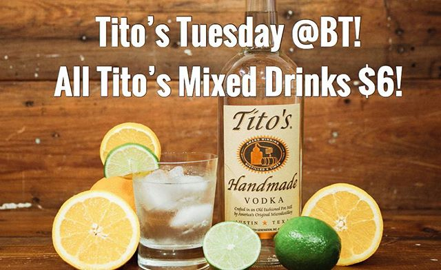 Introducing Tito's Tuesday @BT! All Tito's Mixed Drinks $6!