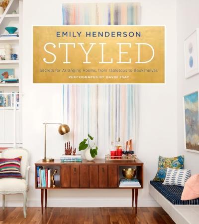 Emily Henderson,   Styled: Secrets for Arranging Rooms, from Tabletops to Bookshelves
