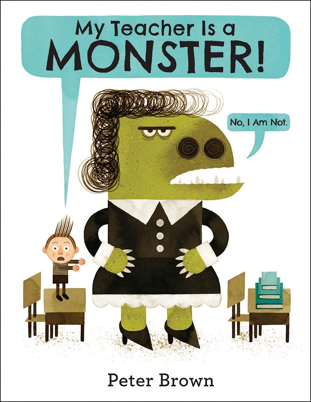 Brown, Peter 2014_07 - MY TEACHER IS A MONSTER! NO, I AM NOT - PB - RLM PR.jpg
