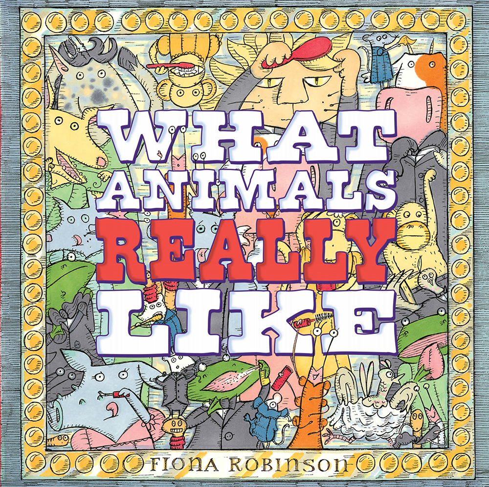 Robinson, Fiona 2011_10 -  WHAT ANIMALS REALLY LIKE - PB.jpg