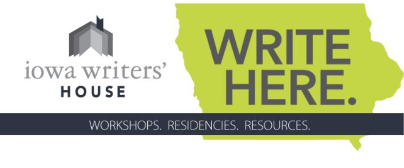 I am the Communications and Student Relationships Manager of The Iowa Writers' House. Founded by Andrea Wilson, the Iowa Writers' House is a hub of literary activity, filling that need and operating as a central access point for writers.  The house holds workshops, lectures, and educational opportunities. We feature the best and the brightest literary talent as instructors, providing jobs and experience for writers who have called Iowa home! Our mission is to extend the Iowa literary legacy and to strengthen community among writers, editors, readers, audiences, and all those who honor the power of words. To learn more about the Iowa Writers' House, visit http://www.iowawritershouse.org/