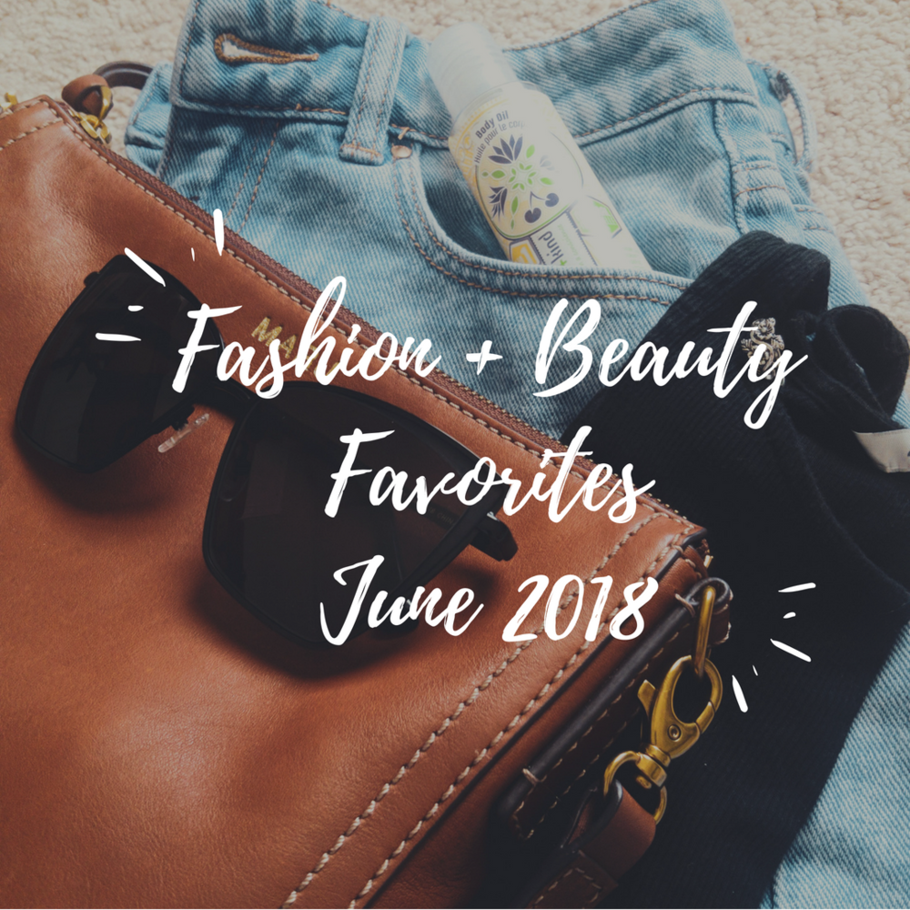 Fashion + Beauty Favorites June 2018 - Oh My Marr