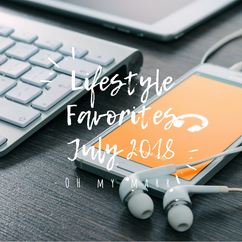 Lifestyle Favorites July 2018 - OHMYMARR