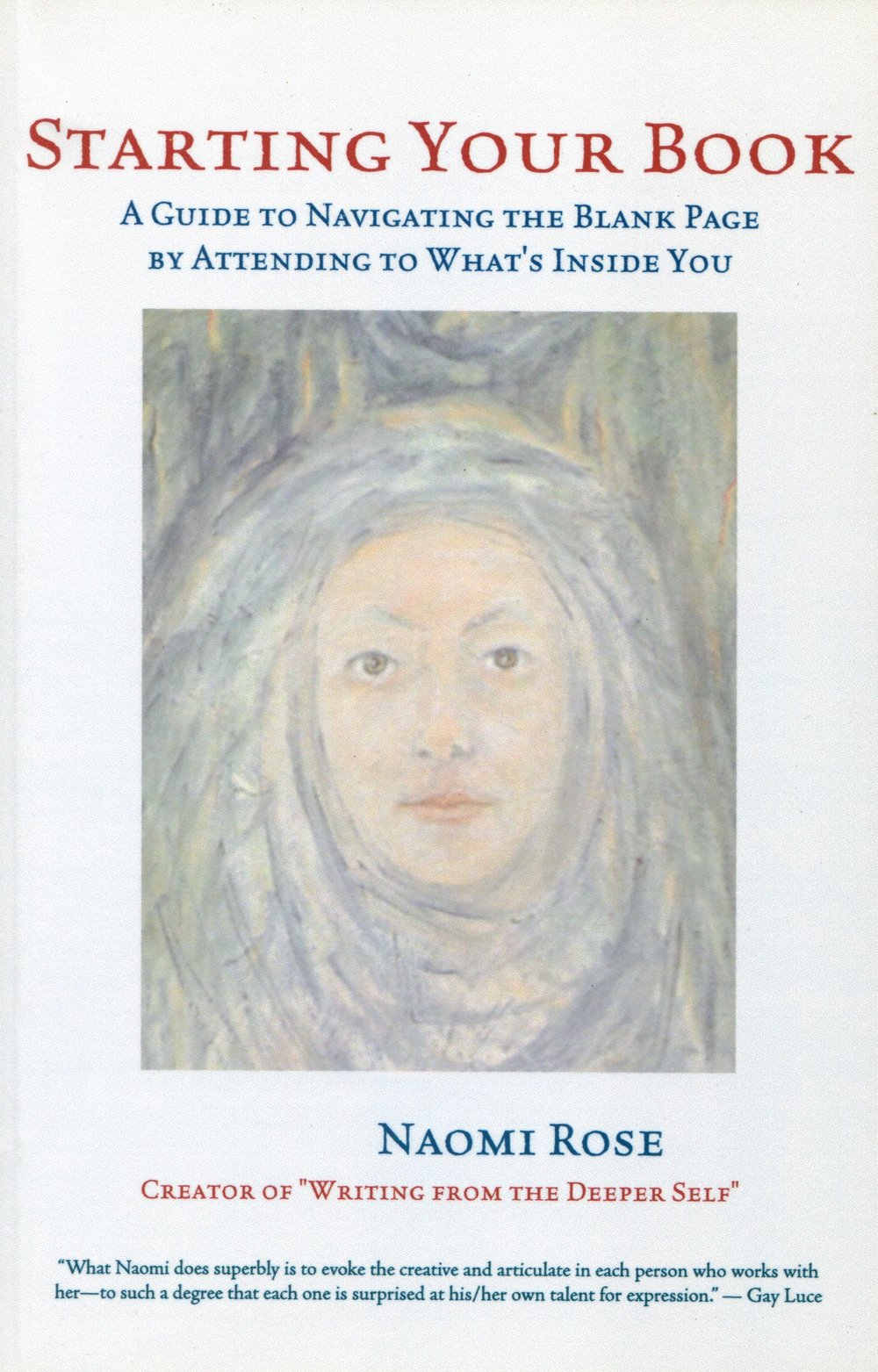 - STARTING YOUR BOOK: A Guide to Navigating the Blank Page by Attending to What's Inside You, by NAOMI ROSEA key to writing the book of your heart where the essential ingredient is not a technique or formula, but what's inside you.