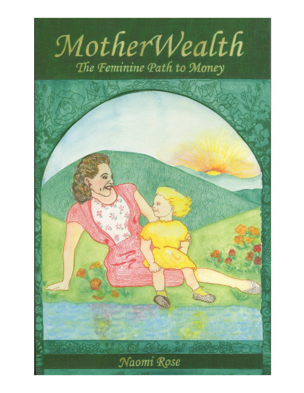 - MOTHERWEALTH: The Feminine Path to Money, by NAOMI ROSE.MotherWealth weaves a magical story of how the death of an old sense of self can bring an endless ocean of treasures from within — including money. This inside-out approach takes into account the inner life that holds the key to our fortunes, and offers a much-needed perspective on why the soulless model of money isn't working — and what will.