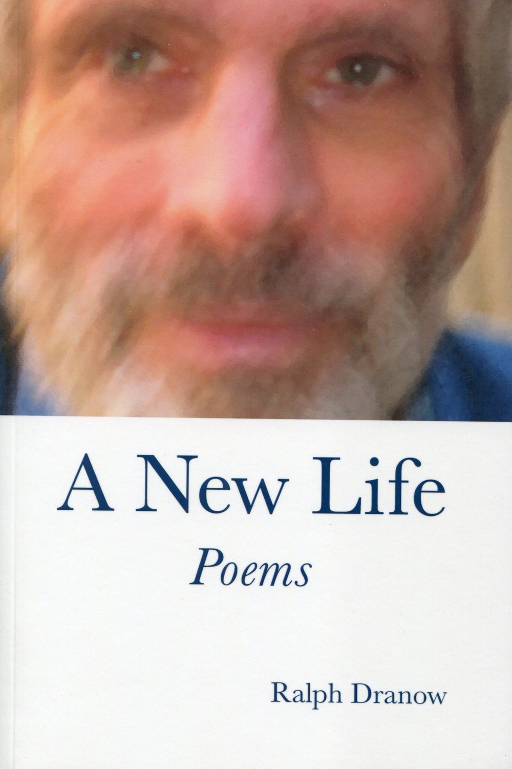 - A NEW LIFE: Poems, by RALPH DRANOW.The 76 vivid poems in this book offer us a unique and compassionate view of what it is to be human. A father spending hours looking for his young daughter's toy in