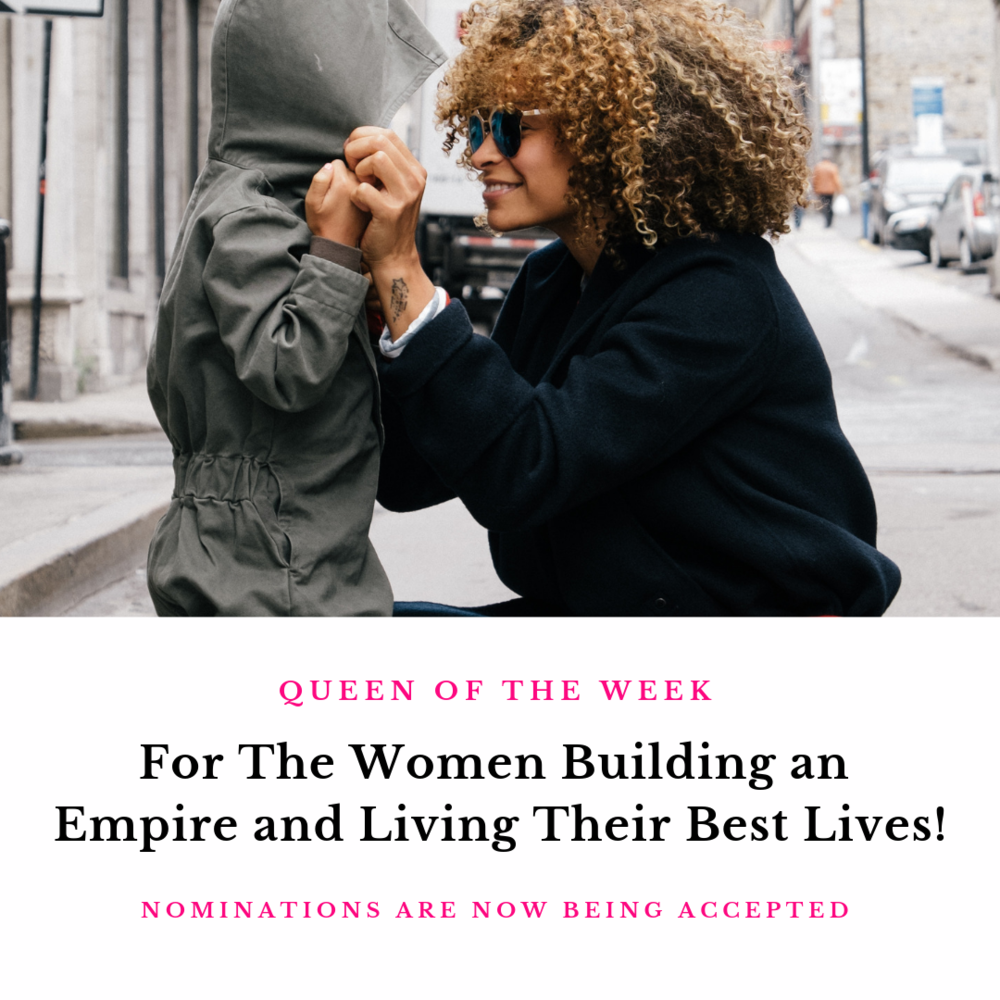 - On Wednesdays I will recognize the Queen of the Week and highlight what makes that woman amazing! Click here to nominate a Queen.