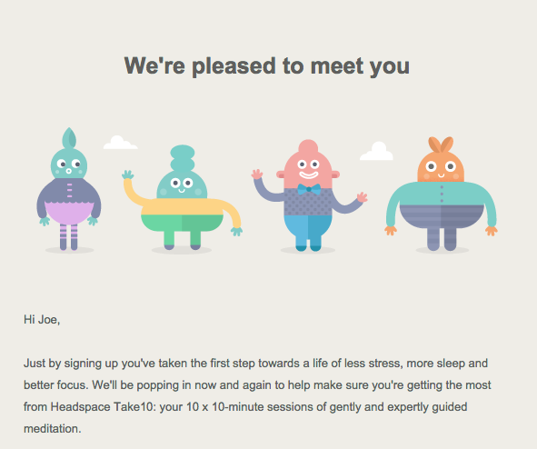 Part of an excellent welcome email from meditation app Headspace. Click here  to see the full email.