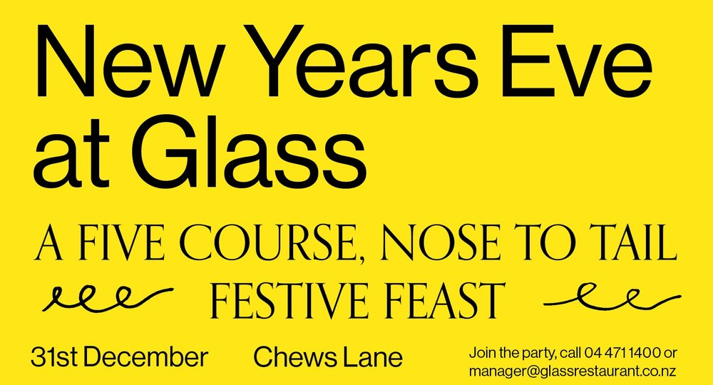 Email our manager here to join our New Years Eve nose-to-tail five course festive feast   manager@glassrestaurant.co.nz  or call 04 471 1400