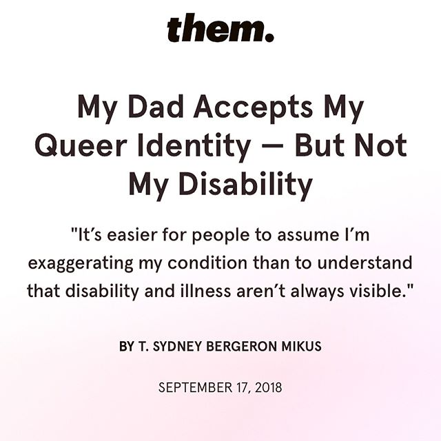 "Have you read our founder's essay in @them? Link in @taysydberg's bio! 🌿 Description: Screenshot of an  article for @them. Headline reads ""My Dad Accepts My Queer Identity—But Not My Disability"". Subhead reads ""It's easier for people to assume I'm exaggerating my condition than to understand that disability and illness aren't always visible."" Second slide is two pictures of the author: one standing, holding flowers and their cat, and the other sitting and hooked up to an IV."