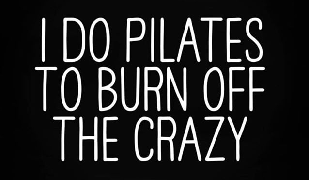 I do Pilates to burn off the crazy