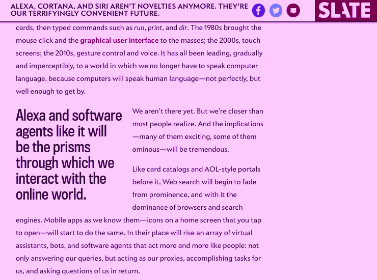Slate, for one, concocted some over the top prose to welcome voice agents like Alexa as our new overlords