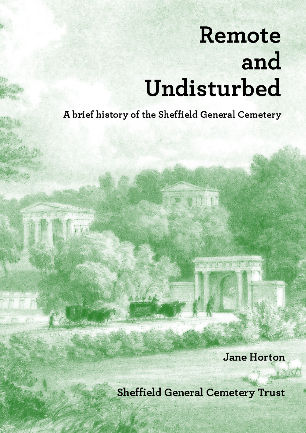 Remote and Undisturbed – Jane Horton    A brief history of the Sheffield General Cemetery   The Trust's best selling book was completely revised and updated in 2014. It traces the history of the Cemetery from its Victorian heyday through its decline and dereliction to its eventual restoration into the popular Cemetery Park of today. The architecture of the buildings and landscape are detailed and the role of eminent designers, Samuel Worth, Robert Marnock and William Flockton. Famous Sheffield people buried here are highlighted. The book outlines the development of cemeteries and gives an insight into Victorian social history.  Illustrated with over 40 photographs, archive drawings and maps.   Price £7.95