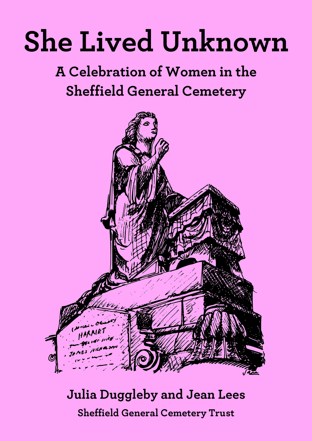 She Lived Unknown – Julia Duggleby and Jean Lees   This is a celebration of the lives of women buried in the General Cemetery. The book focuses on poverty, the history of nursing and the way women are symbolised in the Cemetery. Women of action, and scandal, are featured and a map included to locate the graves.   Price £2.95