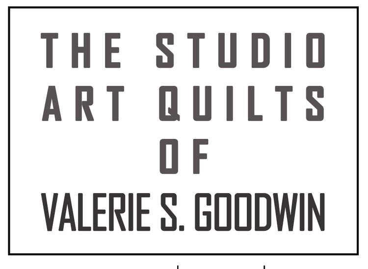 The Studio Art Quilts of Valerie S. Goodwin
