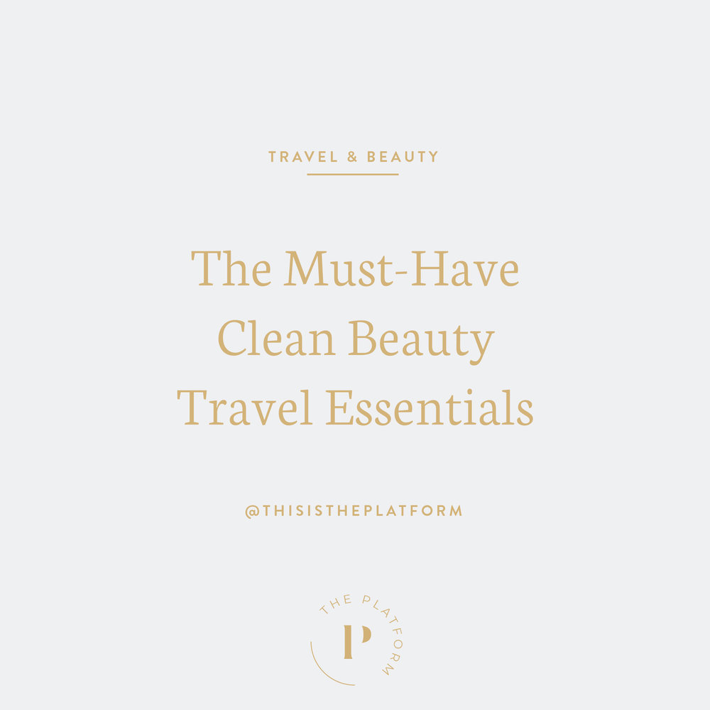 The Platform with Kelli Tennant — Blog #3: The Must-Have Clean Beauty Travel Essentials; nontoxic beauty products, eliminate toxins out of your life, get rid of harmful toxins, health and wellness, self-care, eliminate harmful ingredients, facial care, take care of your self, body and skin, harsh chemicals, paraben-free, natural beauty products, travel products