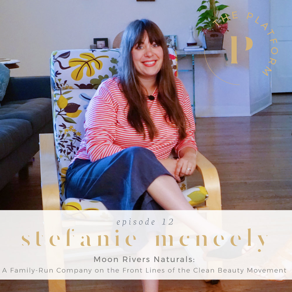 the platform podcast with kelli tennant and stefanie mcneely, co-founder of moon rivers naturals, denver colorado, family-run business, company of clean beauty movement, non-toxic, clean products chemical-free