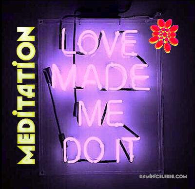 Love made me do it meditation.jpg