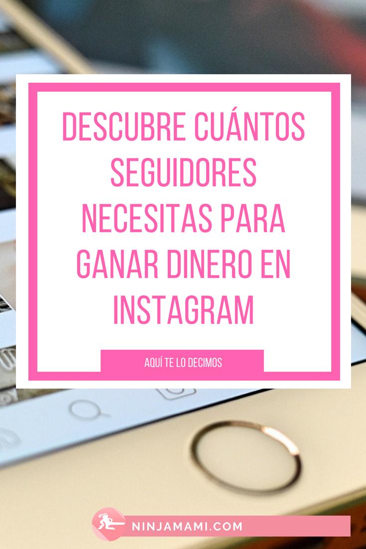 cuántos seguidores necesito para ganar dinero en instagram
