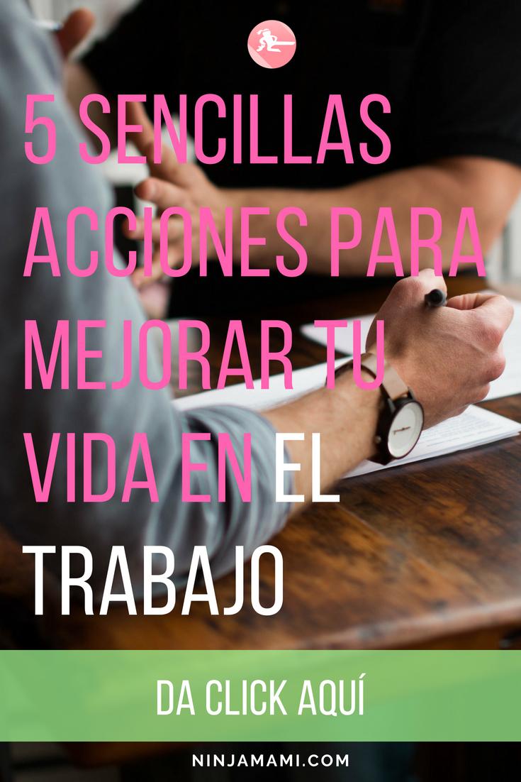 5 SENCILLAS ACCIONES PARA MEJORAR TU VIDA EN EL TRABAJO